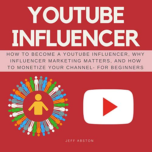 YouTube Influencer: How to Become a Youtube Influencer, Why Influencer Marketing Matters, and How to Monetize Your Channel - for Beginners     Social Media Marketing, Volume 5              By:                                                                                                                                 Jeff Abston                               Narrated by:                                                                                                                                 Jason Burkhead                      Length: 1 hr and 13 mins     Not rated yet     Overall 0.0