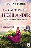 La cautiva del highlander: Una novela romántica de viajes en el tiempo en las Tierras Altas de...