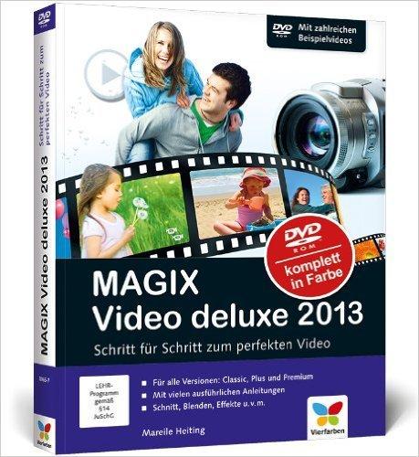 MAGIX Video deluxe 2013: Schritt fŸr Schritt zum perfekten Video. FŸr alle drei Programm-Versionen: Standard, Plus und Premium. ( 28. Dezember 2012 )