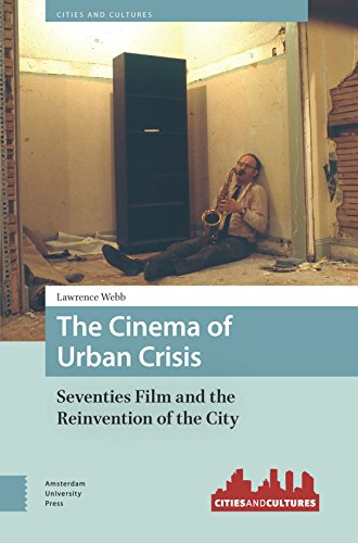 The Cinema of Urban Crisis: Seventies Film and the Reinvention of the City (Cities and Cultures)