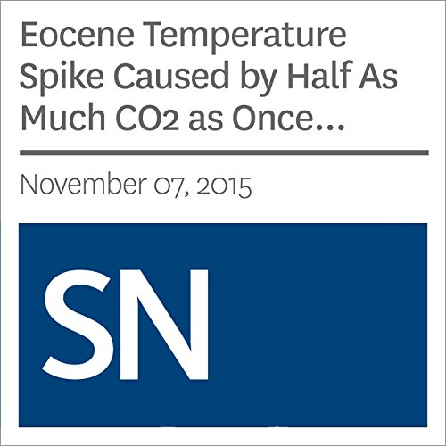 Eocene Temperature Spike Caused by Half As Much CO2 as Once Thought  cover art