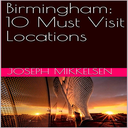 Birmingham: 10 Must Visit Locations audiobook cover art