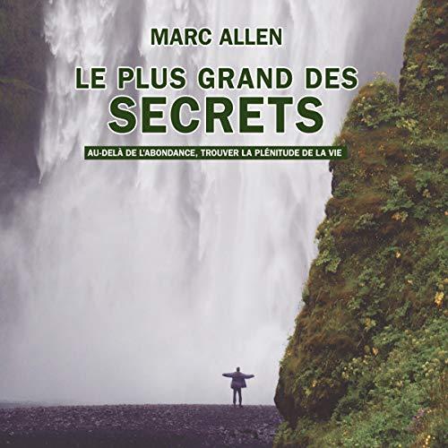 Le plus grand des secrets: Au-delà de l'abondance, trouver la plénitude de la vie