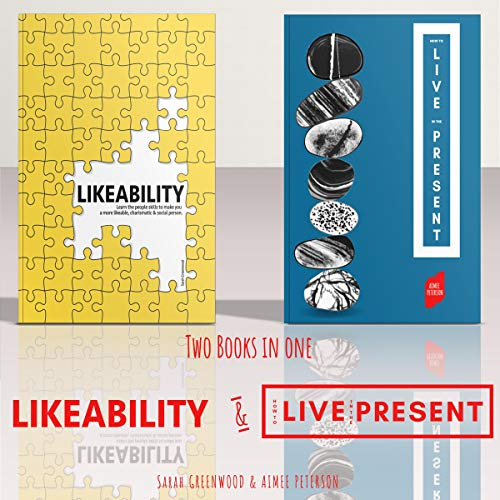 Likeability and How to Live in the Present: 2 Books in 1 Bundle: Learn the People Skills to Make You a More Likable, Calm, Confident, Charismatic, & Social Person  By  cover art