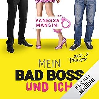 Mein Bad Boss und ich     und Philipp              Autor:                                                                                                                                 Vanessa Mansini                               Sprecher:                                                                                                                                 Yesim Meisheit,                                                                                        Elias Emken                      Spieldauer: 5 Std. und 20 Min.     313 Bewertungen     Gesamt 4,2