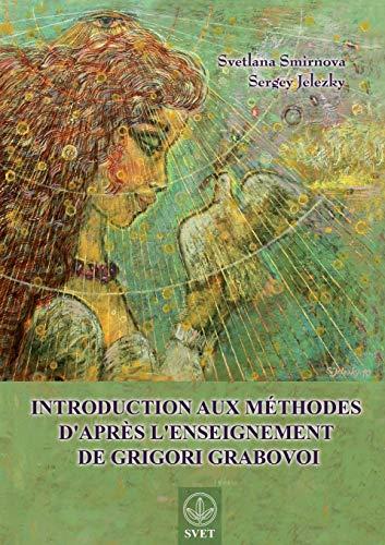 Introduction aux méthodes d'après l'enseignement de Grigori Grabovoi (FRENCH Edition)