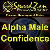 Alpha Male Confidence Subliminal CD by SpeedZen Subliminals (2012-05-03)