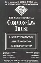 The Constitutional Common-Law Trust : Liability Protection Asset Protection Income Protection