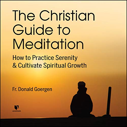 The Christian Guide to Meditation: How to Practice Serenity and Cultivate Spiritual Growth copertina