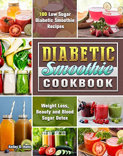 Diabetic Smoothie Cookbook: 100 Low Sugar Diabetic Smoothie Recipes for Weight Loss, Beauty and Blood Sugar Detox 1