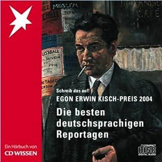 Die besten deutschsprachigen Reportagen. Egon Erwin Kisch-Preis 2004                   Autor:                                                                                                                                 div.                               Sprecher:                                                                                                                                 Christian Schult                      Spieldauer: 3 Std. und 43 Min.     33 Bewertungen     Gesamt 4,5
