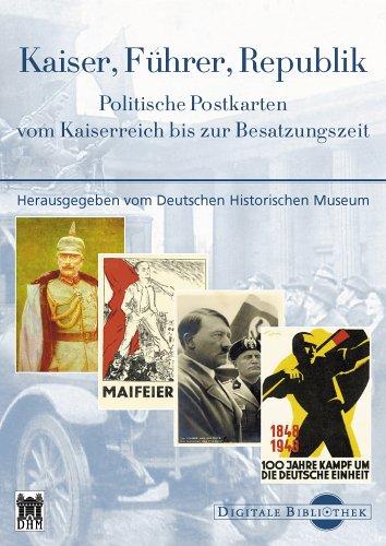 Digitale Bibliothek 92: Kaiser, Führer, Republik. Politische Postkarten vom Kaiserreich bis zur Besatzungszeit
