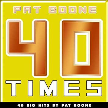 40 Times (40 Big Hits By Pat Boone)