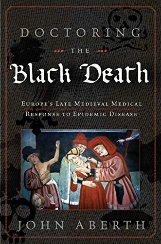Doctoring the Black Death: Medieval Europe's Medical Response to Epidemic Disease