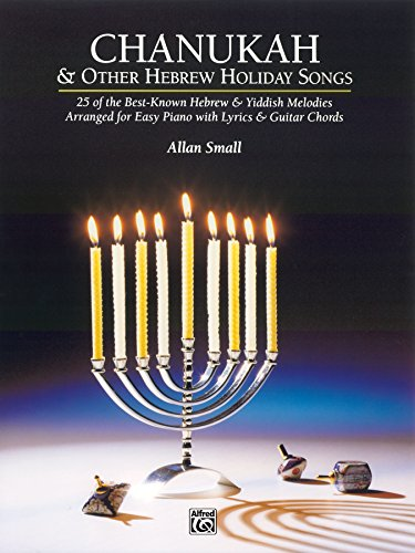 Chanukah and Other Hebrew Holiday Songs: Early Intermediate to Intermediate Piano Collection by [Allan Small]
