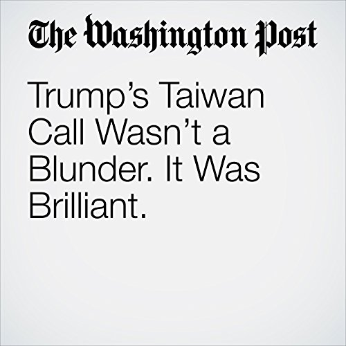 Trump's Taiwan Call Wasn't a Blunder. It Was Brilliant audiobook cover art