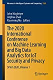The 2020 International Conference on Machine Learning and Big Data Analytics for IoT Security and Privacy: SPIoT-2020, Volume 1 (Advances in Intelligent ... and Computing Book 1282) (English Edition)