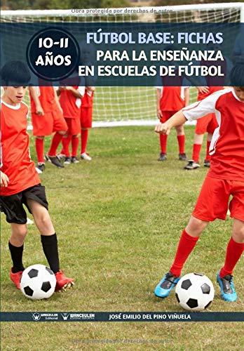 Fútbol Base: Fichas para la enseñanza en Escuelas de Fútbol 10-11 años