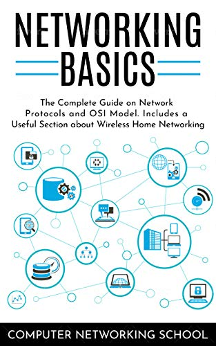 Networking Basics: The Complete Guide on Internet Protocols and OSI Model. Includes a Useful Section about Wireless Home Networking. (English Edition)