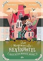 Das magimoxische Hexenhotel - Auch Hexen brauchen Urlaub: Magische illustrierte Freundschaftsgeschichte ab 8