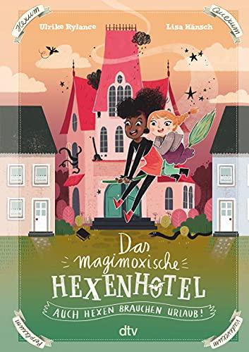Das magimoxische Hexenhotel – Auch Hexen brauchen Urlaub: Magische illustrierte Freundschaftsgeschichte ab 8