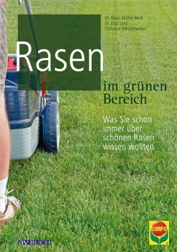 Rasen im grünen Bereich: Was Sie schon immer über schönen Rasen wissen wollten (Grüne Traumwelten)