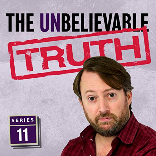 The Unbelievable Truth (Series 11)                   Written by:                                                                                                                                 Jon Naismith,                                                                                        Graeme Garden                               Narrated by:                                                                                                                                 David Mitchell                      Length: 2 hrs and 50 mins     Not rated yet     Overall 0.0