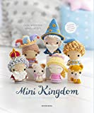 Mini Kingdom: Crochet 36 Tiny Amigurumi Royals!