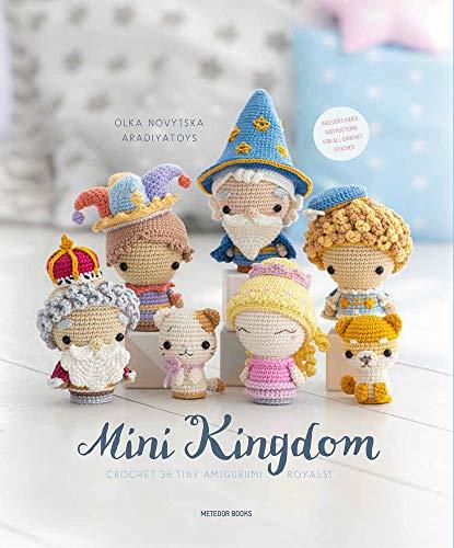 Mini Kingdom: Crochet 36 Tiny Amigurumi Royals!