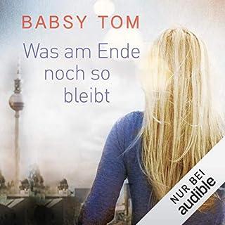 Was am Ende noch so bleibt                   Autor:                                                                                                                                 Babsy Tom                               Sprecher:                                                                                                                                 Dana Geissler                      Spieldauer: 7 Std. und 9 Min.     508 Bewertungen     Gesamt 4,0