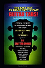 The Easy Way To Learn How To Play Guitar Tabs!: A step-by-step guide for beginners of all ages.