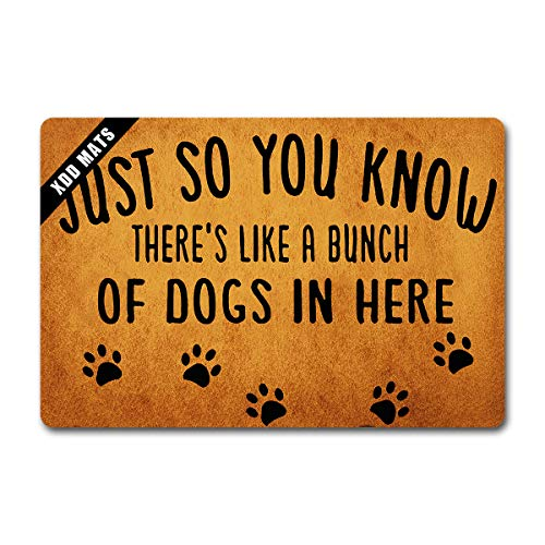 XDD Funny Wlecome mats QuoteDoormat Just So You Know There's Like Lot of Dogs in Here Doormat Funny Door Rugs KitchenRugsandMats Non-WovenFabricTopwithaAnti-SlipRubberBack(23.6X15.7in)