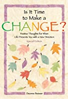 Is It Time to Make a Change?: Positive Thoughts for When Life Presents You With a New Direction (Self-Help & Recovery)