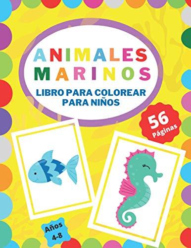 Animales Marinos Libro Para Colorear Para Niños: Para Ańos 4-8 La Vida A Bajo El Mar Regalo Perfecto Para Niños