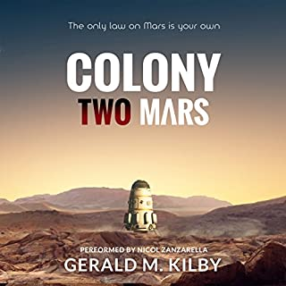 Colony Two Mars     Colony Mars, Book 2              Written by:                                                                                                                                 Gerald M. Kilby                               Narrated by:                                                                                                                                 Nicol Zanzarella                      Length: 5 hrs and 37 mins     1 rating     Overall 3.0