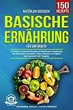 Natürlich Basisch! – Basische Ernährung für Anfänger: 150 leckere & gesunde Rezepte zur Entgiftung & Regulierung des Säure-Basen-Haushalts. Körper entsäuern & entgiften leicht gemacht! Inkl. Ratgeber
