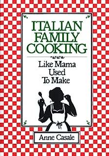 Italian Family Cooking: Like Mamma Used to Make: A Cookbook