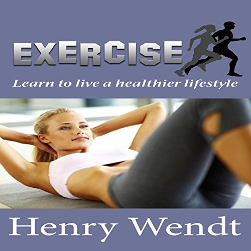 Exercise: Learn to Live a Healthier Lifestyle audiobook cover art