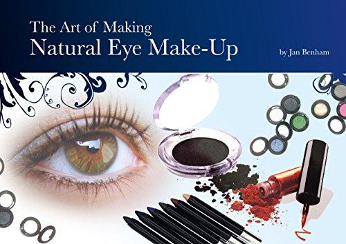 The Art Of Making Natural Eye Make-Up (Cosmetic Making Book 6) by [Jan Benham]