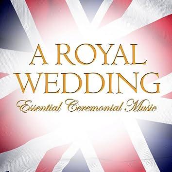 A Royal Wedding - Essential Ceremonial Music