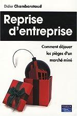 Reprise d'entreprise - Comment déjouer les pièges d'un marché miné de Didier Chambaretaud