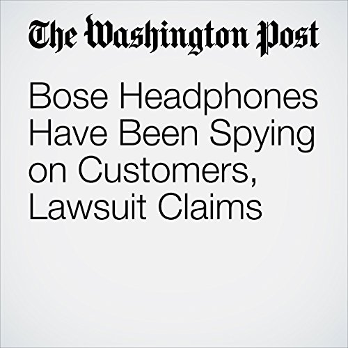 Bose Headphones Have Been Spying on Customers, Lawsuit Claims copertina