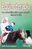 Equinoterapia/ Equinotherapy: La Rehabilitacion Por Medio Del Caballo