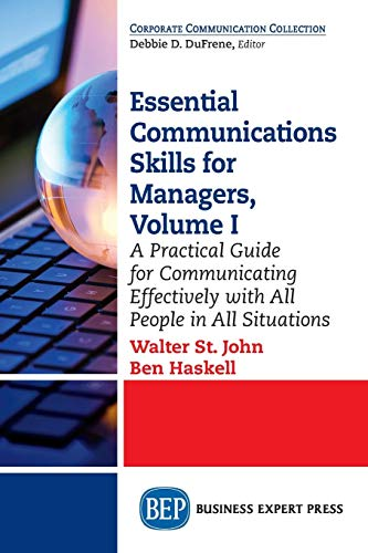 Essential Communications Skills for Managers, Volume I: A Practical Guide for Communicating Effectively with All People in All Situations