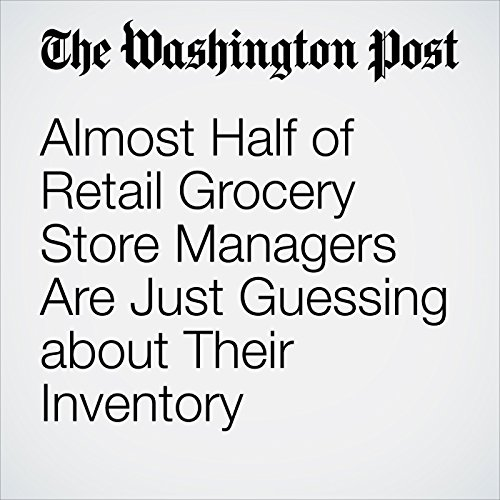 Almost Half of Retail Grocery Store Managers Are Just Guessing about Their Inventory cover art