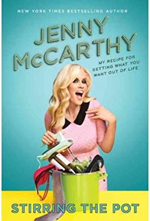 [(Stirring the Pot: My Recipe for Getting What You Want Out of Life)] [Author: Jenny McCarthy] published on (May, 2014)