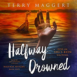 Halfway Drowned     The Halfway Witchy series, Book 4              By:                                                                                                                                 Terry Maggert                               Narrated by:                                                                                                                                 Erin Spencer                      Length: 7 hrs and 24 mins     9 ratings     Overall 4.7