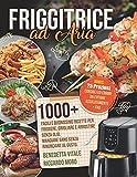 friggitrice ad aria: 1000+ facili e buonissime ricette per friggere e arrostire senza olio. mangiare sano senza rinunciare al gusto. bonus: 25 preziosi consigli, errori da evitare assolutamente + faq