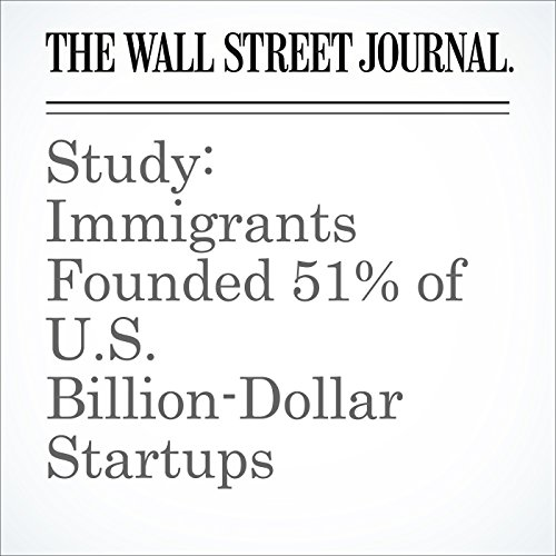 Study: Immigrants Founded 51% of U.S. Billion-Dollar Startups cover art