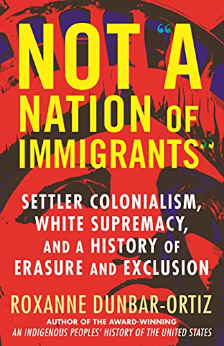 """Not """"A Nation of Immigrants"""": Settler Colonialism, White Supremacy, and a History of Erasure and Exc"""
